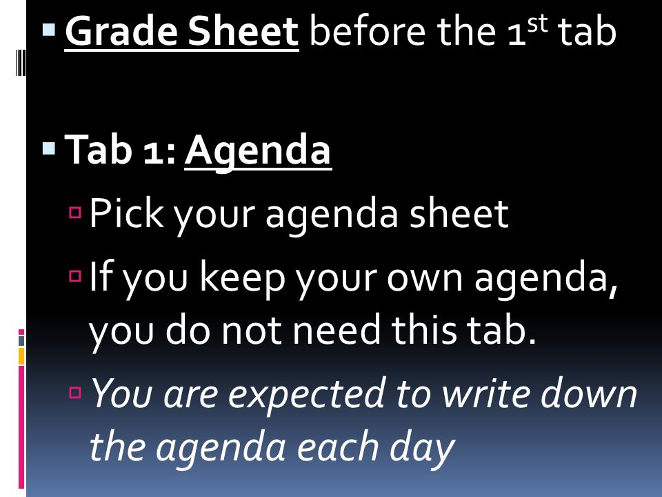 Grade Sheet before the 1 st tab Tab 1: Agenda Pick your agenda sheet If you keep your own agenda, you do not need this tab. You are expected to write