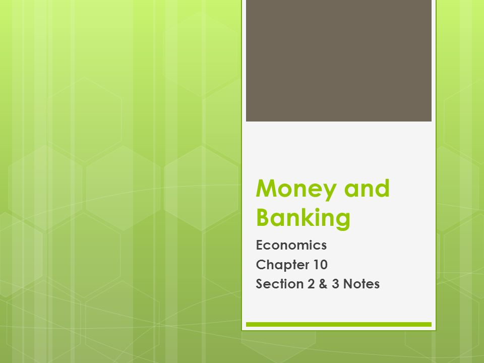 Money and Banking Economics Chapter 10 Section 2 & 3 Notes