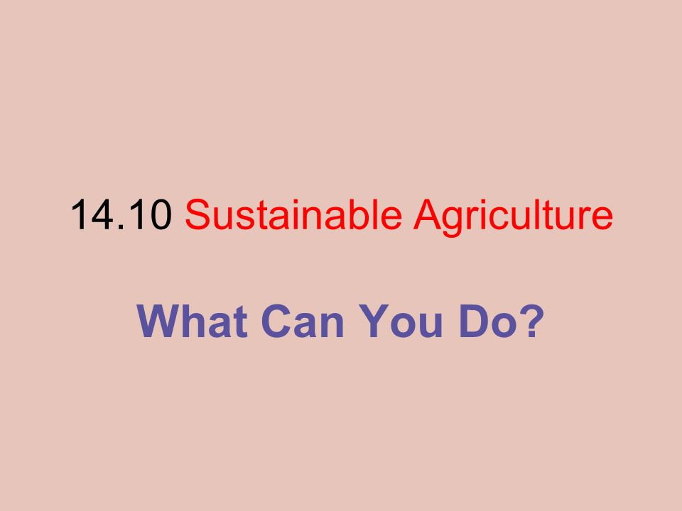 14.10 Sustainable Agriculture What Can You Do?