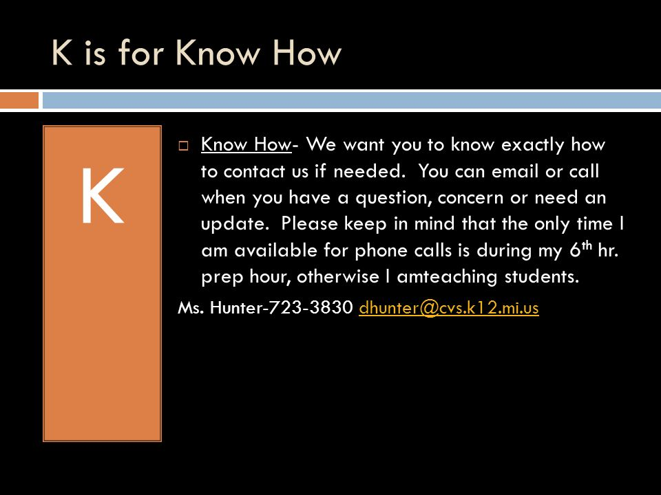 K is for Know How K Know How- We want you to know exactly how to contact us if needed.