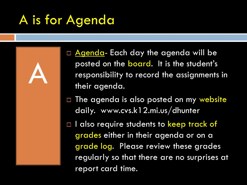 A is for Agenda A Agenda- Each day the agenda will be posted on the board.