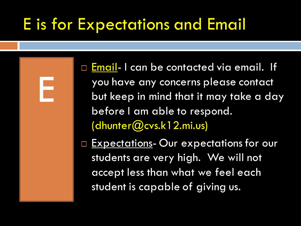 E is for Expectations and Email E Email- I can be contacted via email.