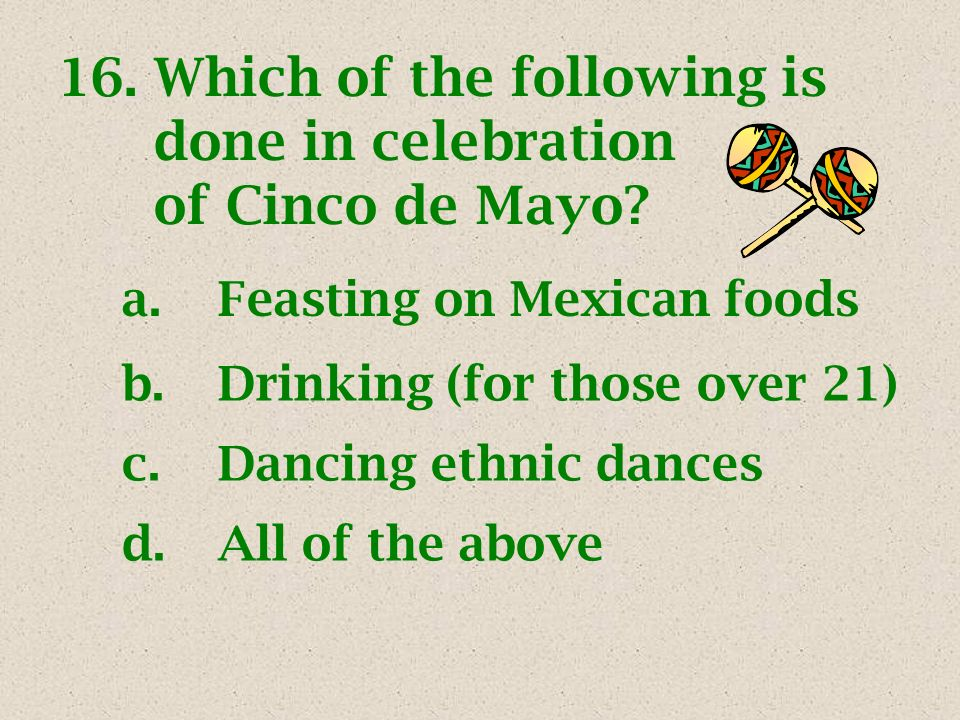 16.Which of the following is done in celebration of Cinco de Mayo.