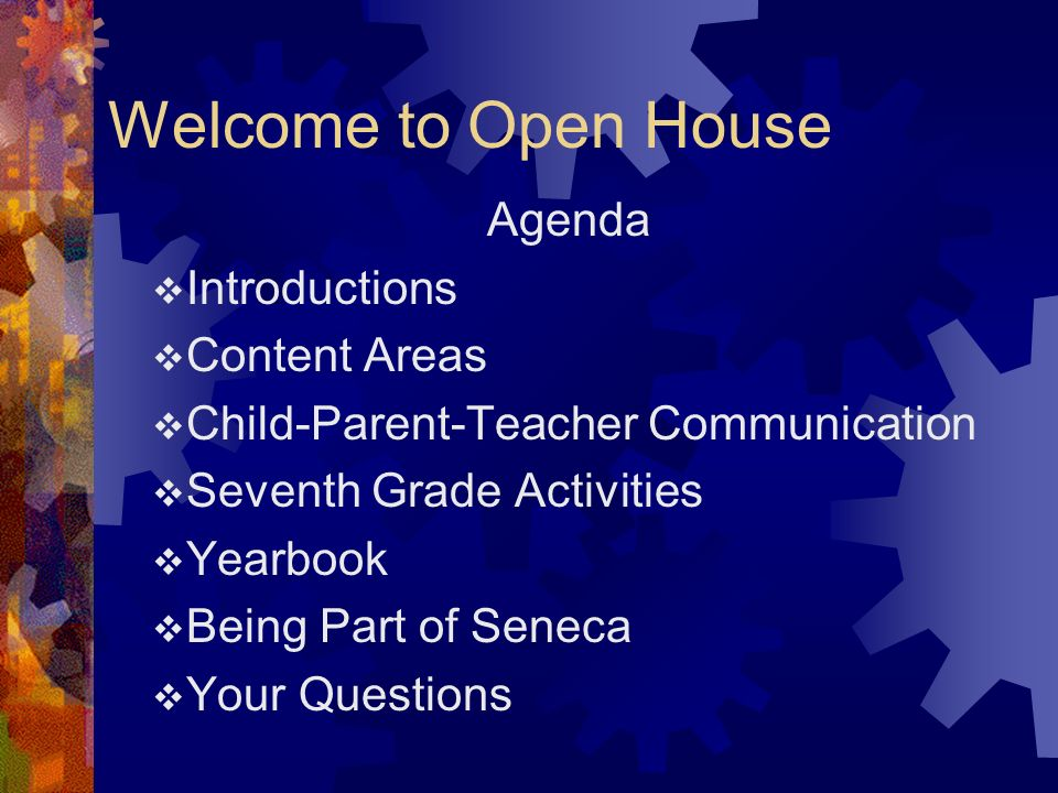 Welcome to Open House Agenda Introductions Content Areas Child-Parent-Teacher Communication Seventh Grade Activities Yearbook Being Part of Seneca You