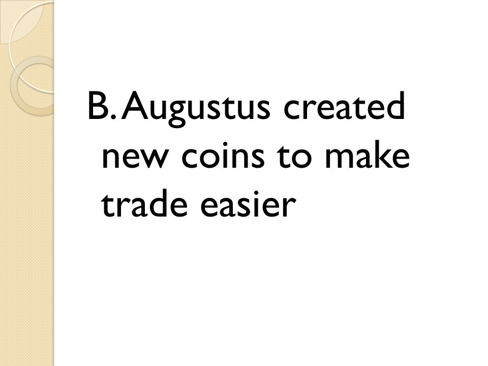B. Augustus created new coins to make trade easier