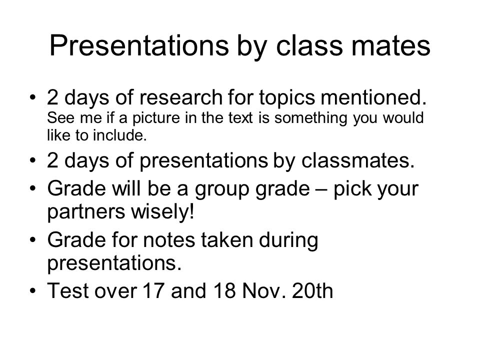Presentations by class mates 2 days of research for topics mentioned.