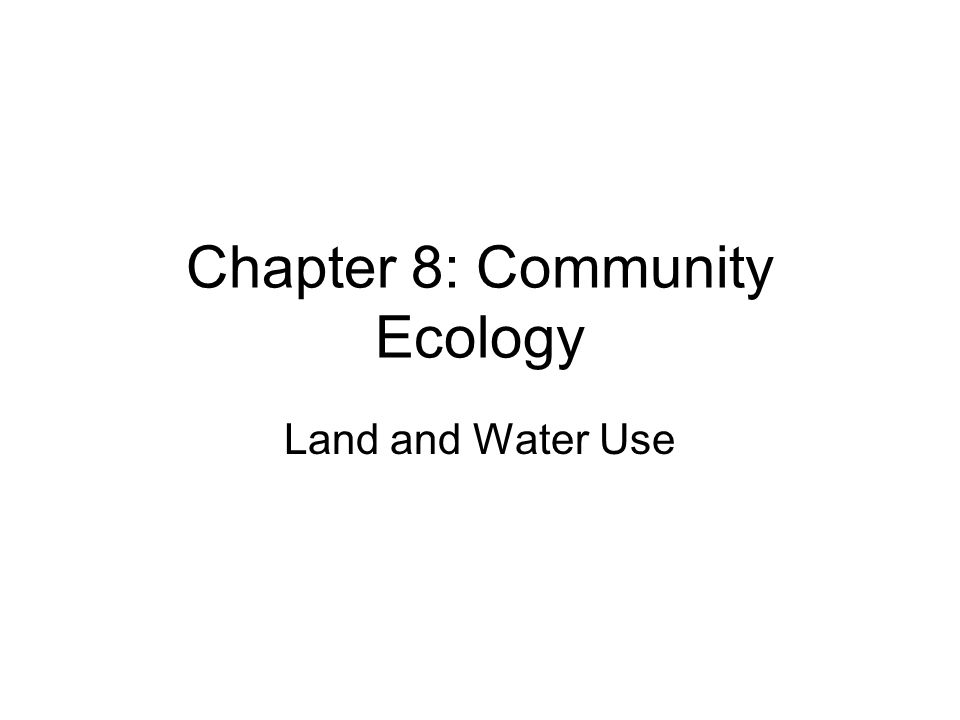 Chapter 8: Community Ecology Land and Water Use