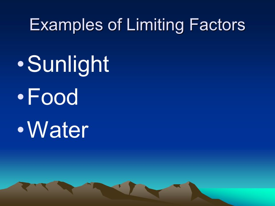 Examples of Limiting Factors Sunlight Food Water