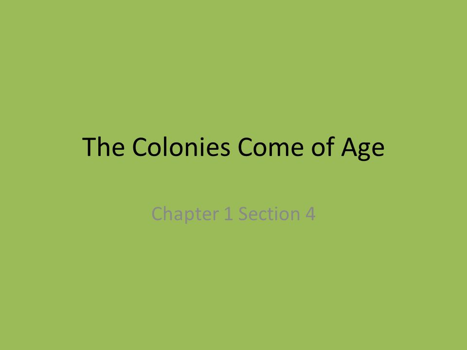 The Colonies Come of Age Chapter 1 Section 4