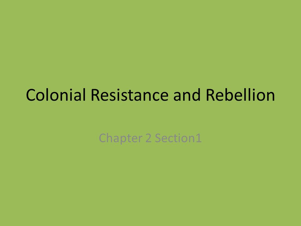 Colonial Resistance and Rebellion Chapter 2 Section1