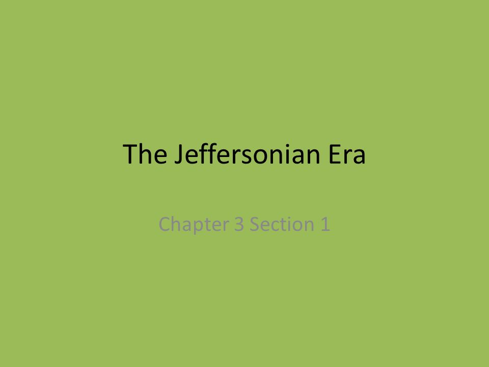 The Jeffersonian Era Chapter 3 Section 1