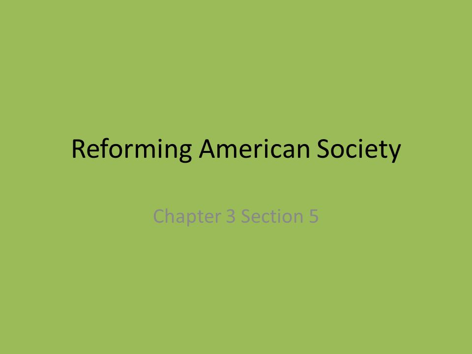 Reforming American Society Chapter 3 Section 5