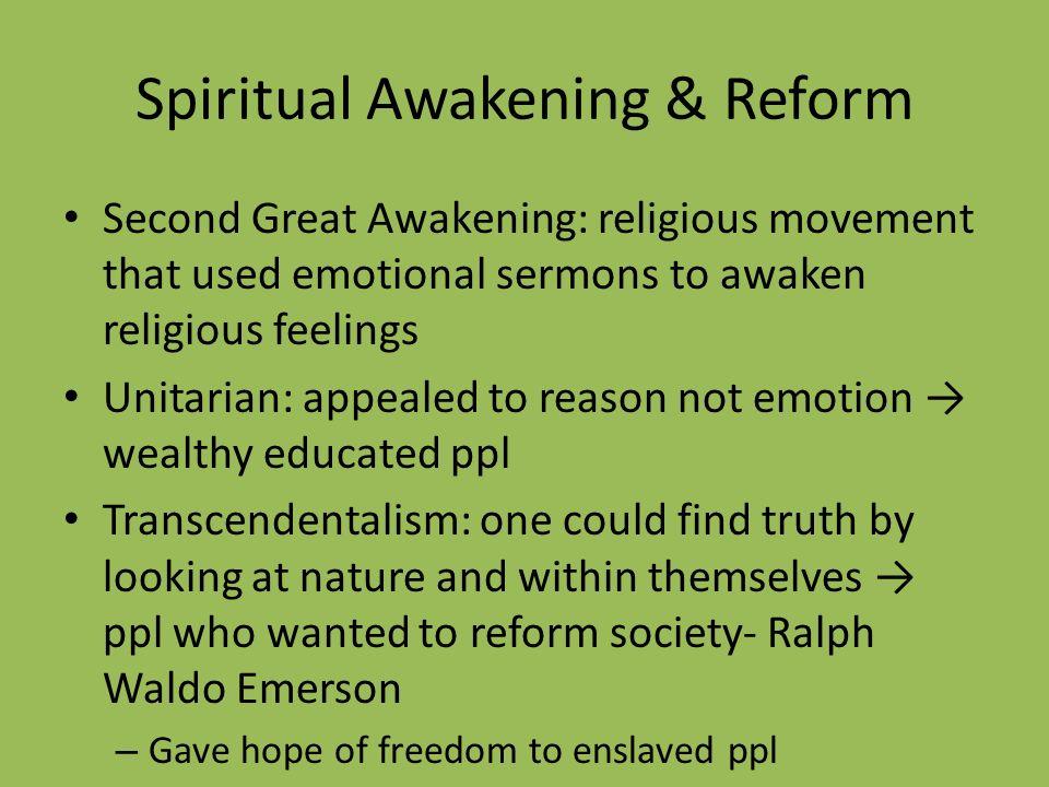 Spiritual Awakening & Reform Second Great Awakening: religious movement that used emotional sermons to awaken religious feelings Unitarian: appealed t