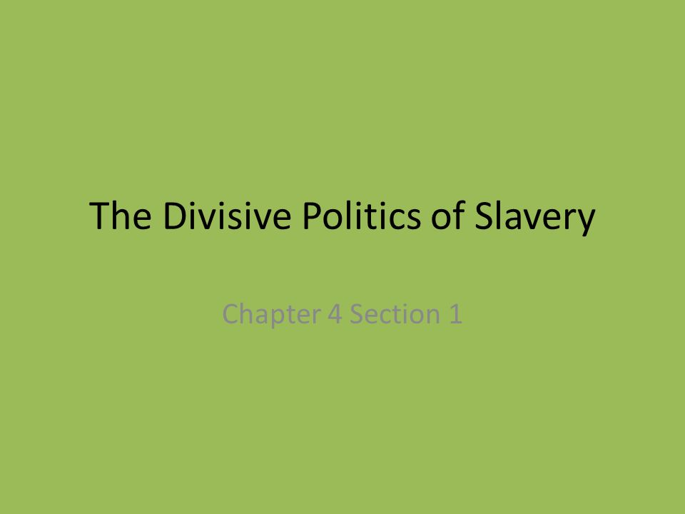The Divisive Politics of Slavery Chapter 4 Section 1