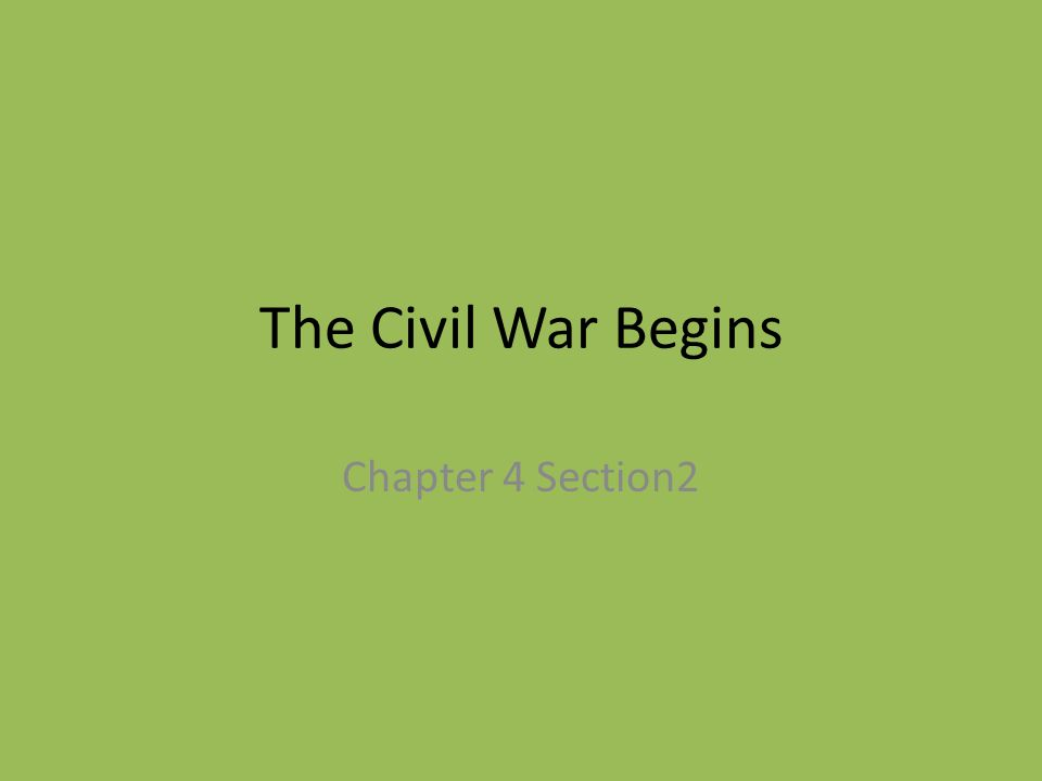 The Civil War Begins Chapter 4 Section2