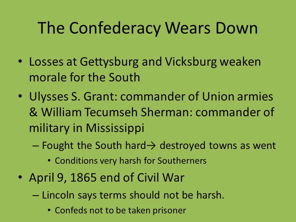 The Confederacy Wears Down Losses at Gettysburg and Vicksburg weaken morale for the South Ulysses S. Grant: commander of Union armies & William Tecums