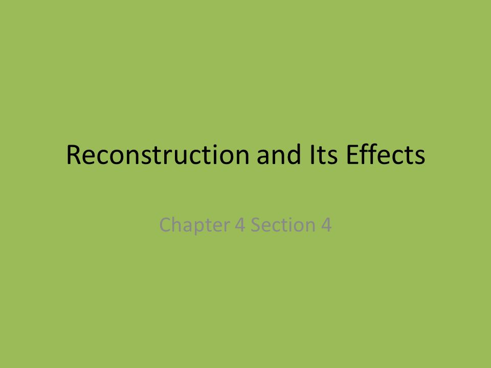 Reconstruction and Its Effects Chapter 4 Section 4