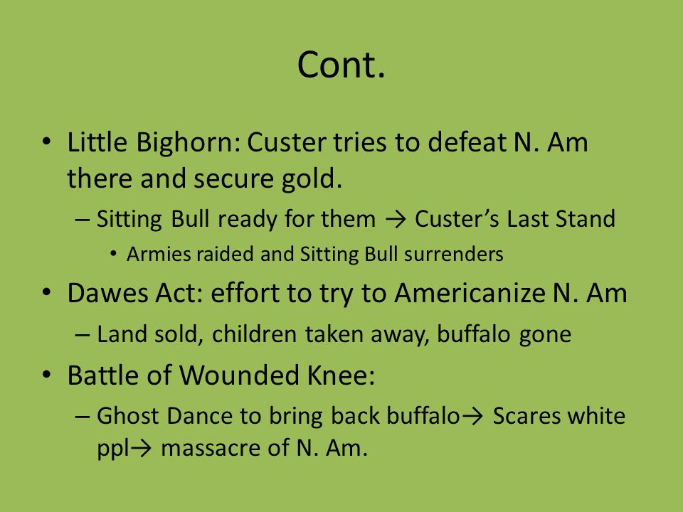 Cont. Little Bighorn: Custer tries to defeat N. Am there and secure gold. – Sitting Bull ready for them Custers Last Stand Armies raided and Sitting B