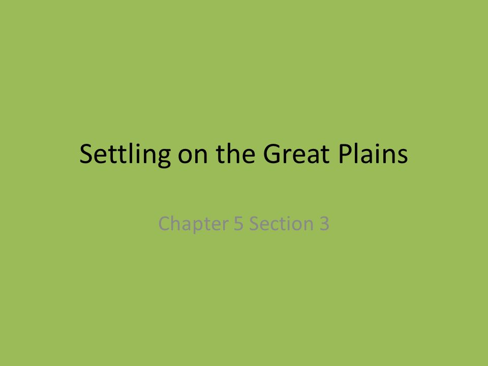 Settling on the Great Plains Chapter 5 Section 3