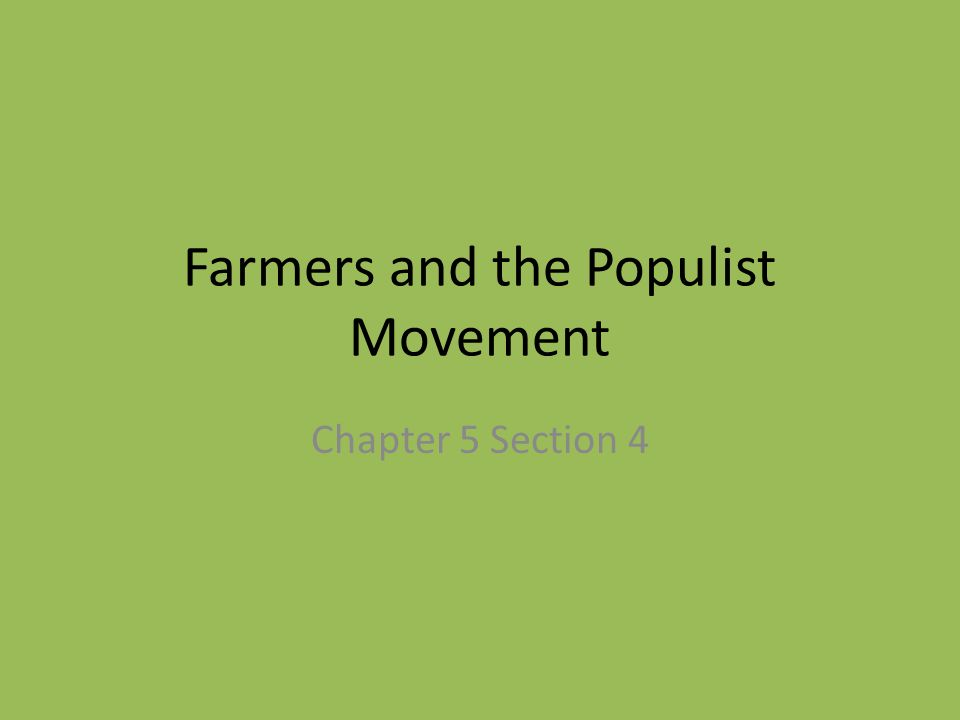 Farmers and the Populist Movement Chapter 5 Section 4