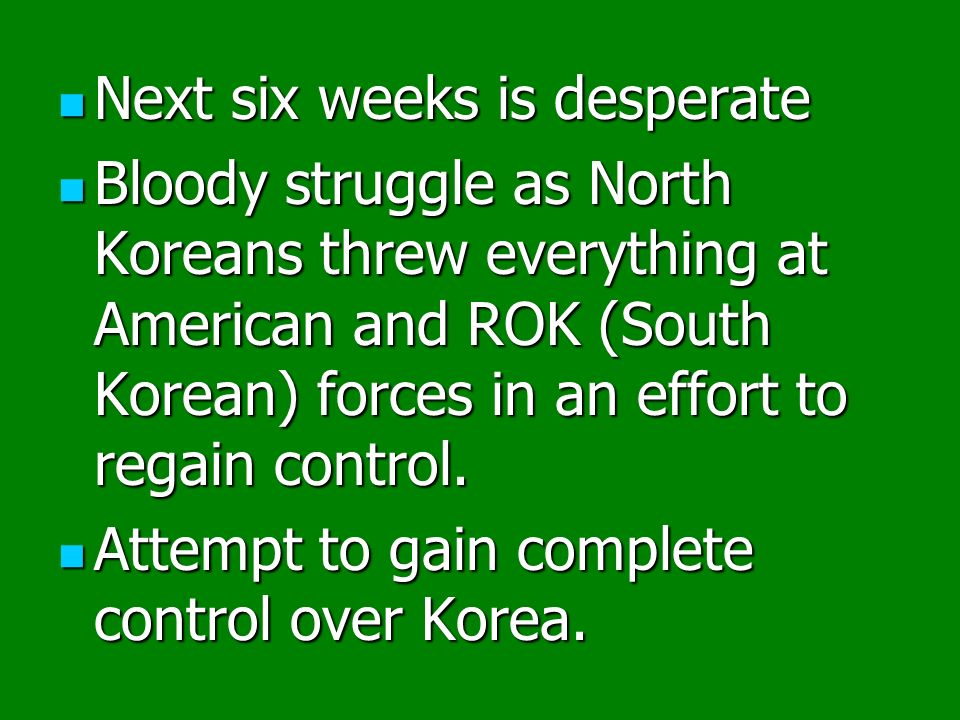 Next six weeks is desperate Next six weeks is desperate Bloody struggle as North Koreans threw everything at American and ROK (South Korean) forces in