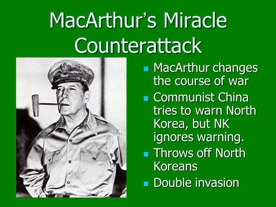 MacArthur changes the course of war MacArthur changes the course of war Communist China tries to warn North Korea, but NK ignores warning.