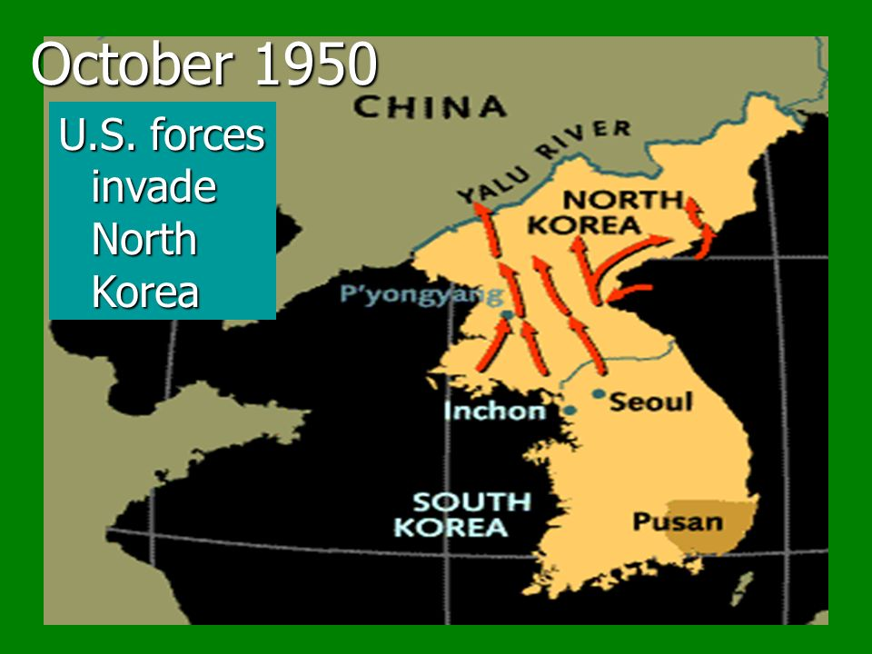 October 1950 U.S. forces invade North Korea
