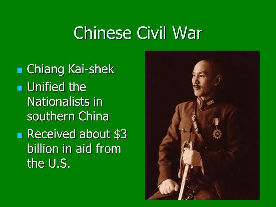 Chinese Civil War Chiang Kai-shek Chiang Kai-shek Unified the Nationalists in southern China Unified the Nationalists in southern China Received about