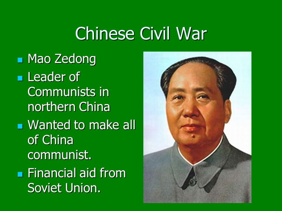 Chinese Civil War Mao Zedong Mao Zedong Leader of Communists in northern China Leader of Communists in northern China Wanted to make all of China communist.
