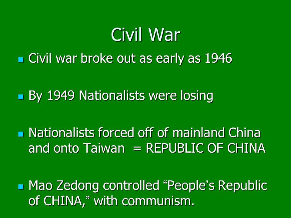 Civil War Civil war broke out as early as 1946 Civil war broke out as early as 1946 By 1949 Nationalists were losing By 1949 Nationalists were losing