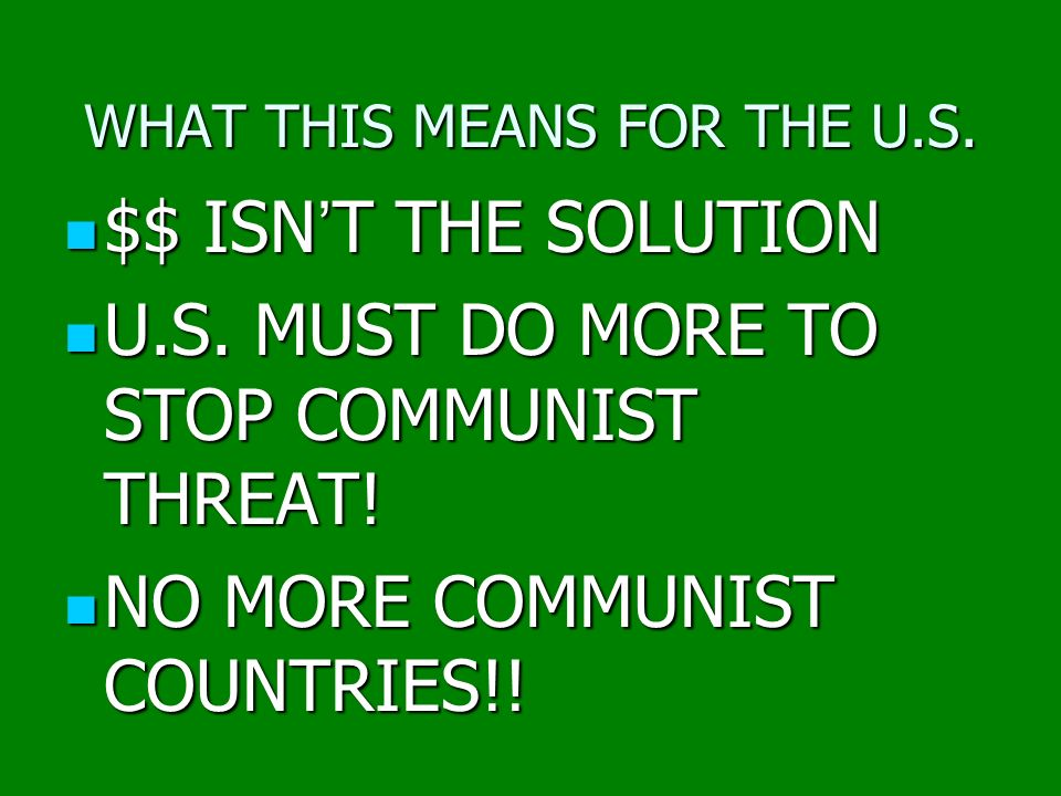 WHAT THIS MEANS FOR THE U.S. $$ ISNT THE SOLUTION $$ ISNT THE SOLUTION U.S. MUST DO MORE TO STOP COMMUNIST THREAT! U.S. MUST DO MORE TO STOP COMMUNIST