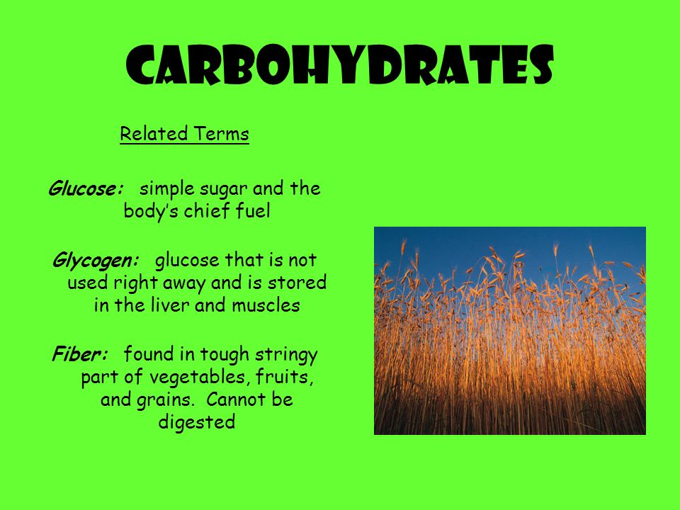 Carbohydrates Definition Starches and sugars found in foods Types Simple Carbohydrates: sugars, present naturally in fruits, some vegetables and milk