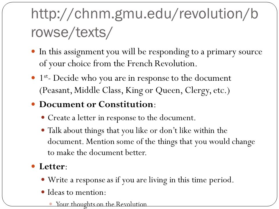 http://chnm.gmu.edu/revolution/b rowse/texts/ In this assignment you will be responding to a primary source of your choice from the French Revolution.