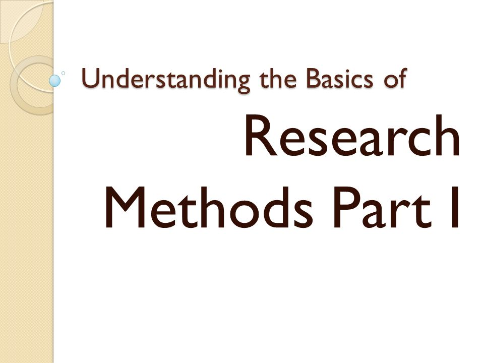 Understanding the Basics of Research Methods Part I