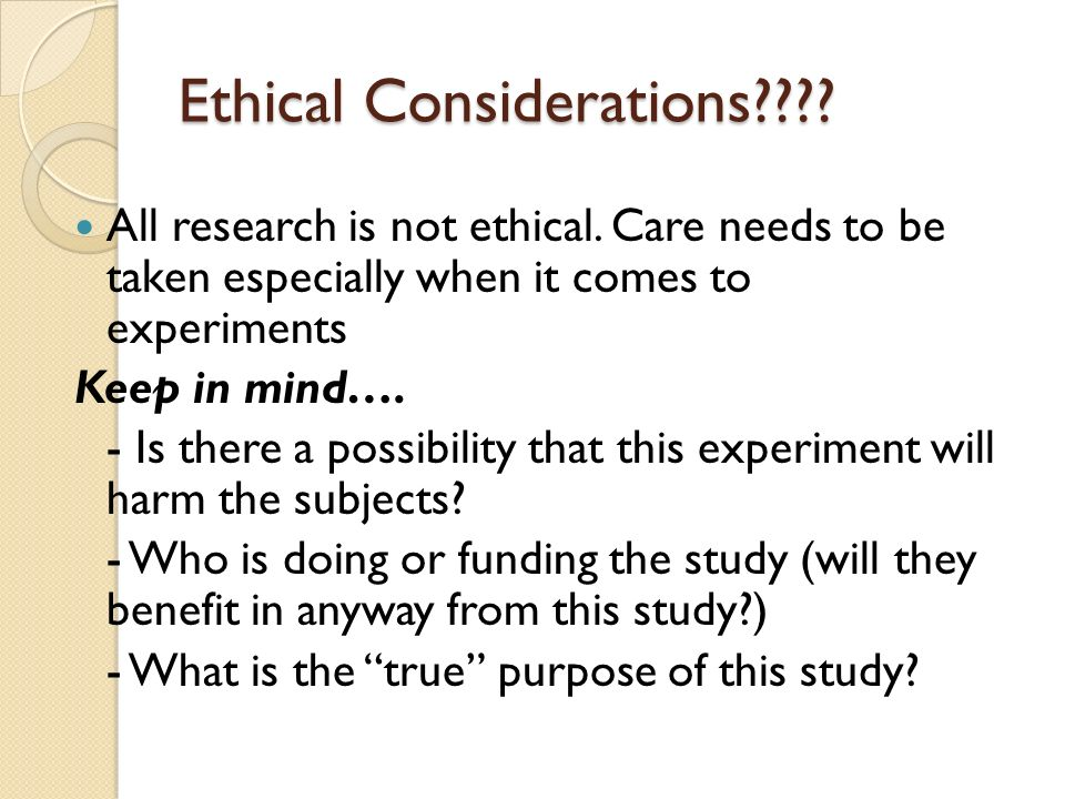 Ethical Considerations . All research is not ethical.