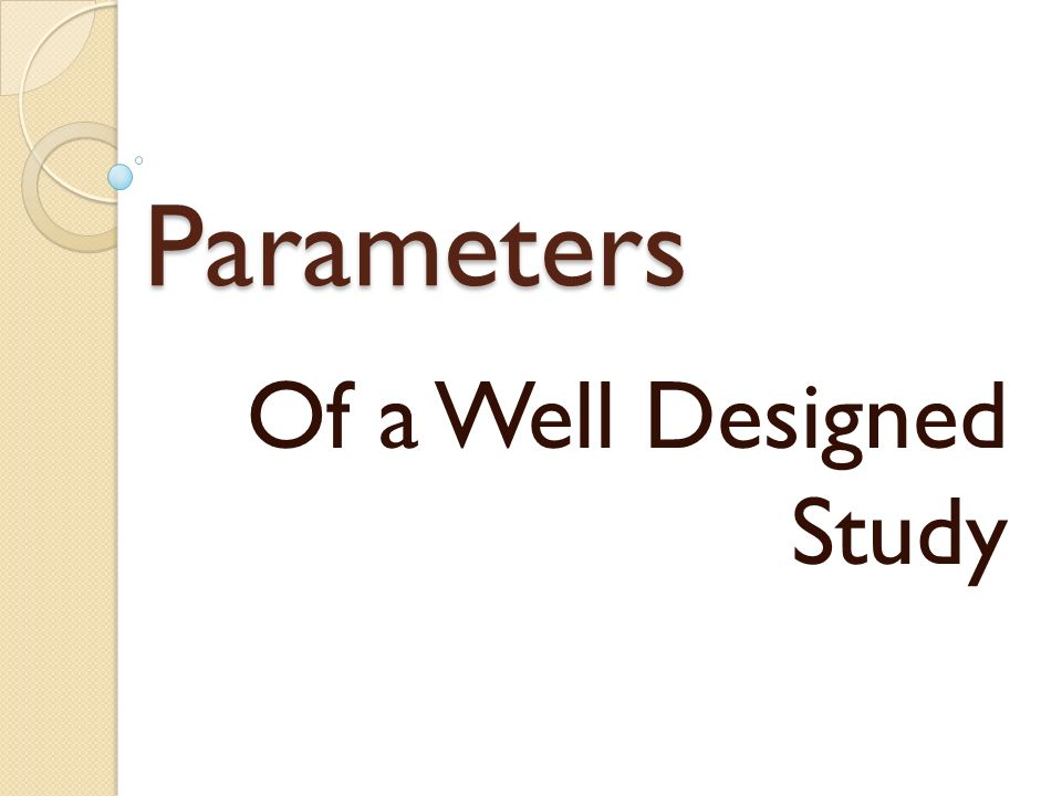 Parameters Of a Well Designed Study