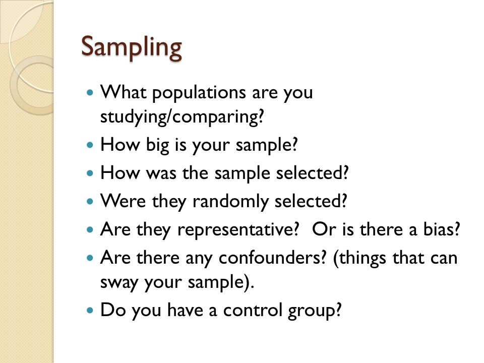 Sampling What populations are you studying/comparing.
