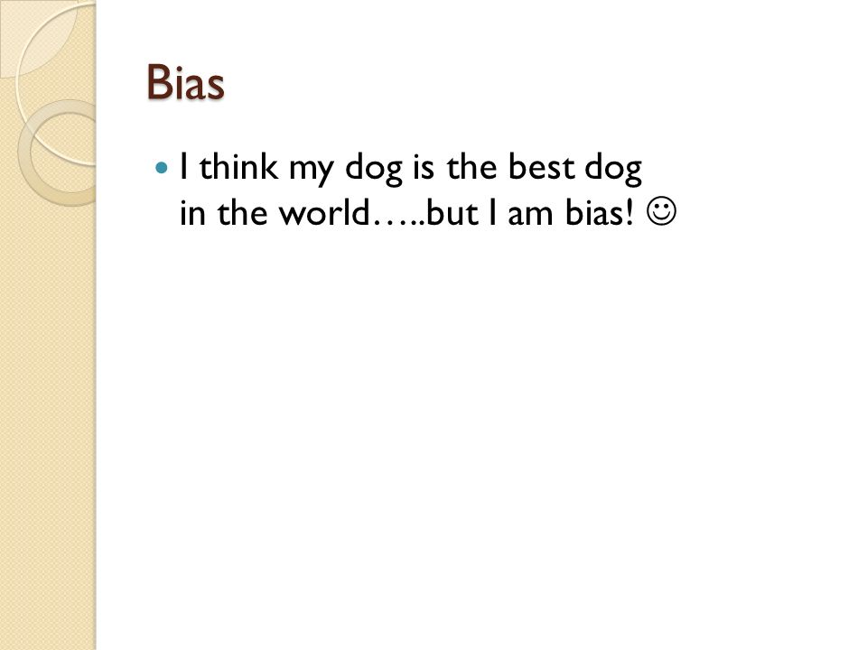 Bias I think my dog is the best dog in the world…..but I am bias!