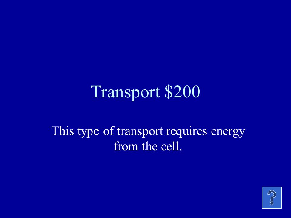 Transport $100 The process by which substances pass through the cell membrane without using energy is called….