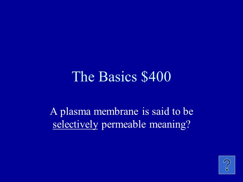 The Basics $300 Name one of the three parts of the cell theory