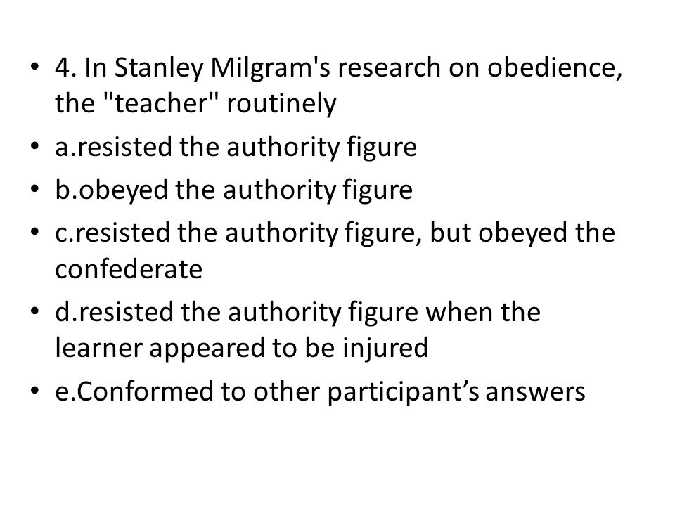 4. In Stanley Milgram's research on obedience, the