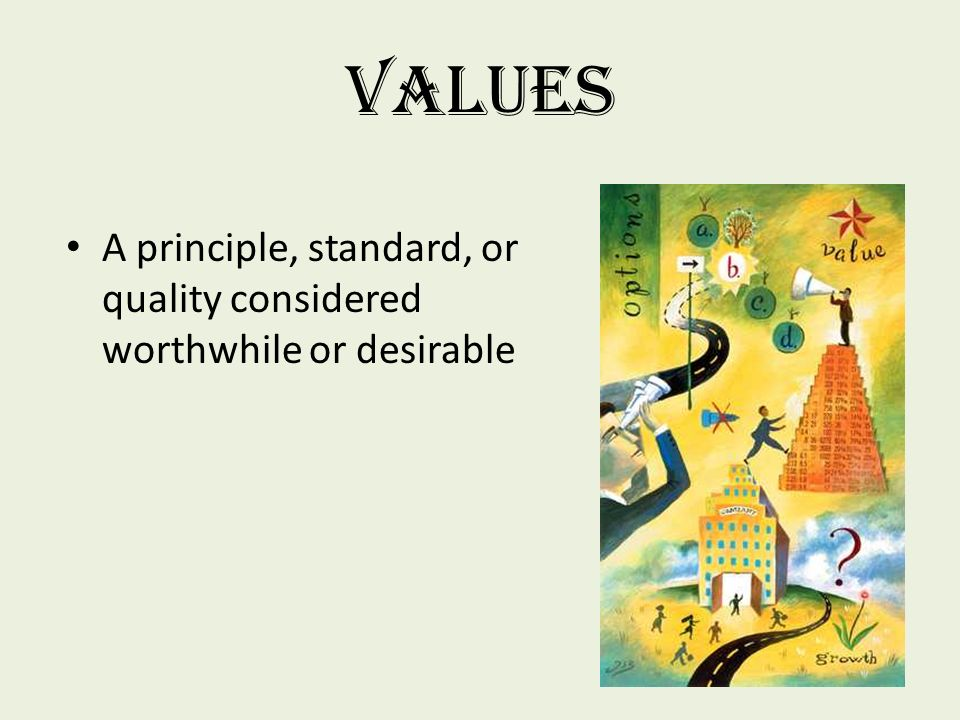 Values A principle, standard, or quality considered worthwhile or desirable