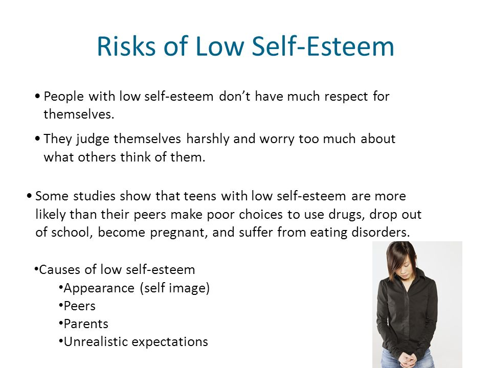 People with low self-esteem dont have much respect for themselves.