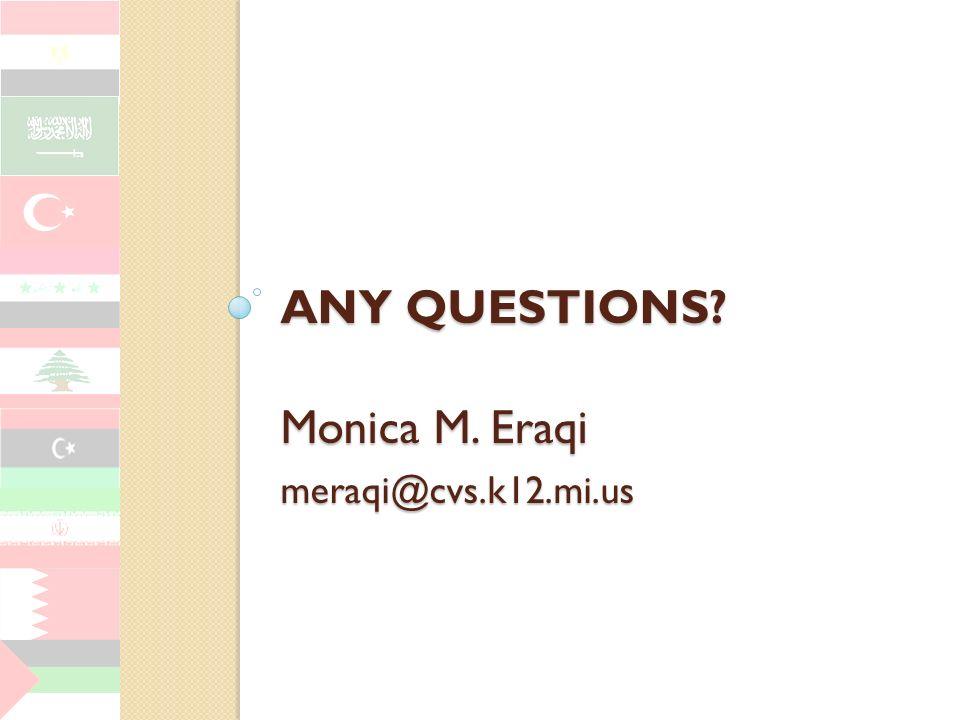 ANY QUESTIONS? Monica M. Eraqi meraqi@cvs.k12.mi.us