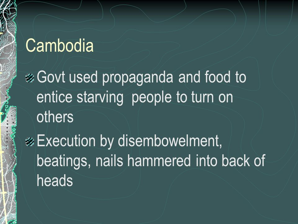 Cambodia Govt used propaganda and food to entice starving people to turn on others Execution by disembowelment, beatings, nails hammered into back of heads