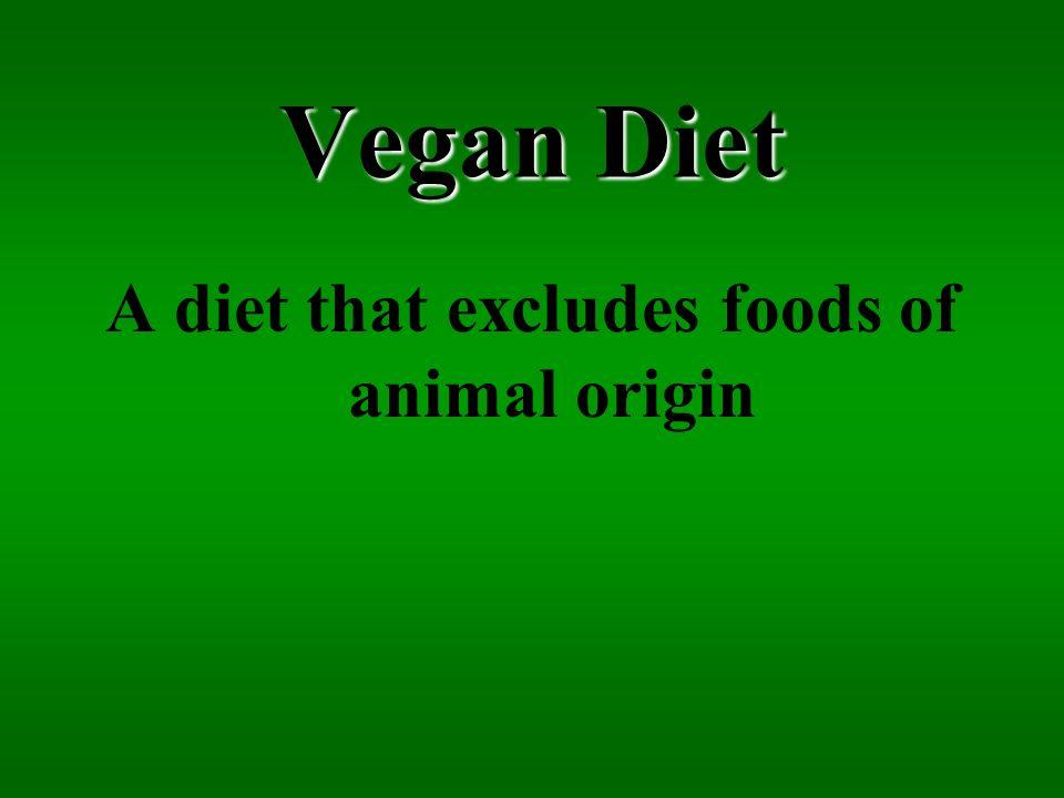 Vegan Diet A diet that excludes foods of animal origin