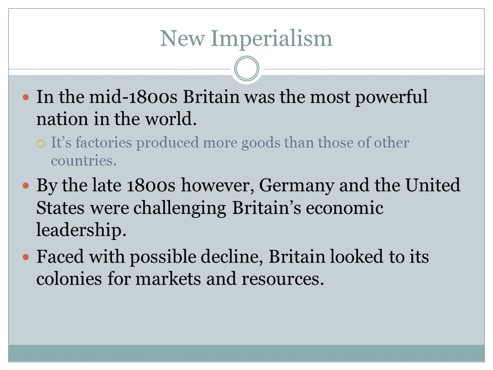 New Imperialism In the mid-1800s Britain was the most powerful nation in the world. Its factories produced more goods than those of other countries. B