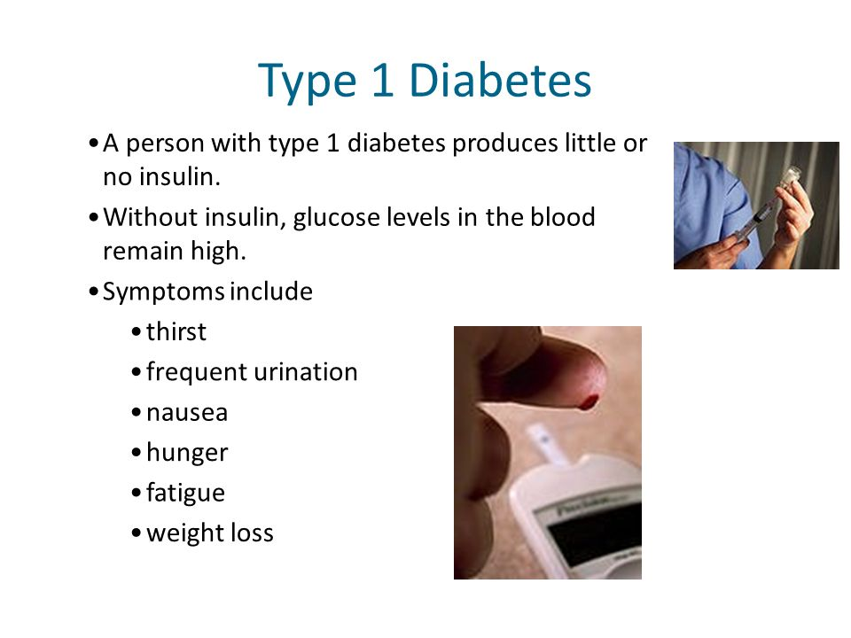A person with type 1 diabetes produces little or no insulin. Type 1 Diabetes Without insulin, glucose levels in the blood remain high. Symptoms includ