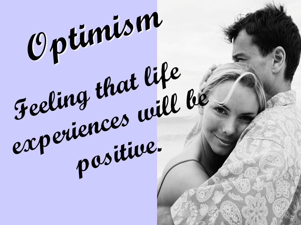 Optimism Feeling that life experiences will be positive.
