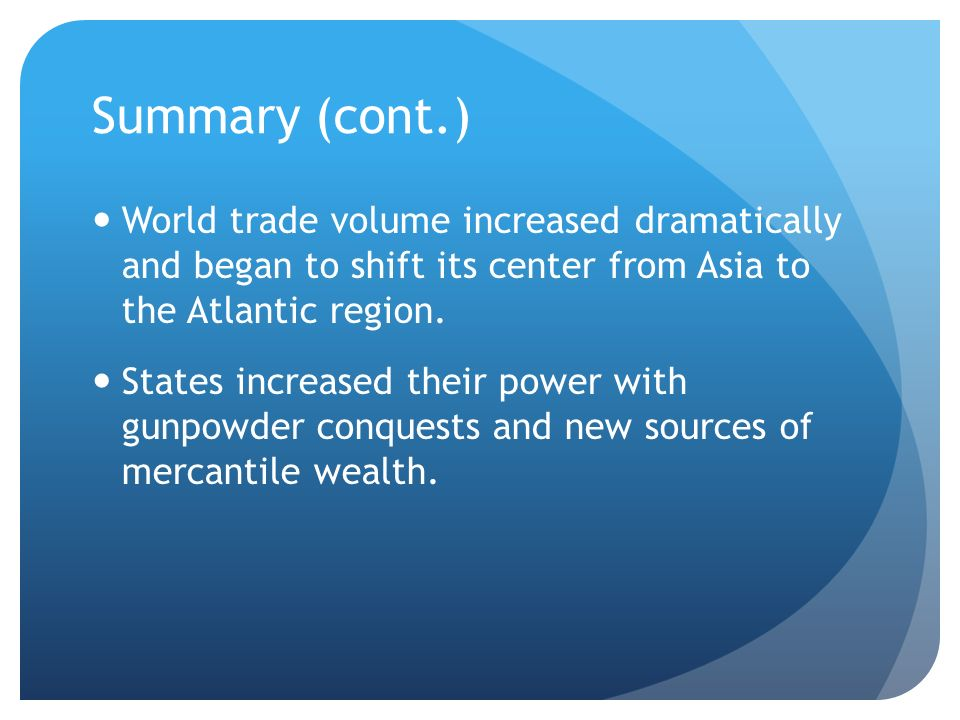 Summary (cont.) World trade volume increased dramatically and began to shift its center from Asia to the Atlantic region. States increased their power